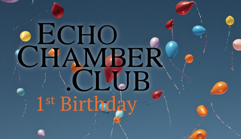 First Year Round Up – It's The Echo Chamber Club's 1st Birthday